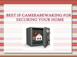 Best IP Camerabewaking for Securing Your Home