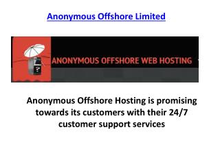 Anonymous Offshore Hosting is promising towards its customers with their 24/7 customer support services