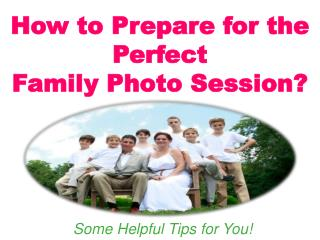 How to Prepare for the Perfect Family Photo Session