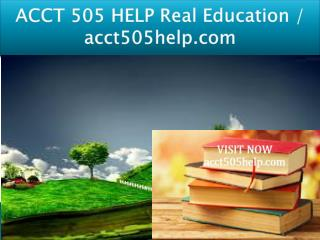 ACCT 505 HELP Real Education / acct505help.com