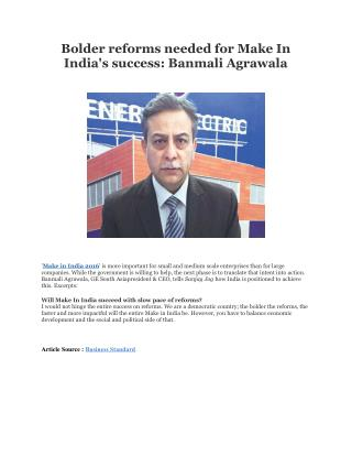 Bolder reforms needed for Make In India's success: Banmali Agrawala