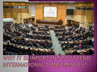 Why it is important to attend International Conferences?