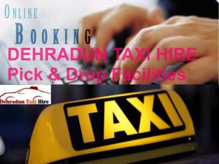 DEHRADUN TAXI HIRE Pick & Drop Facilities
