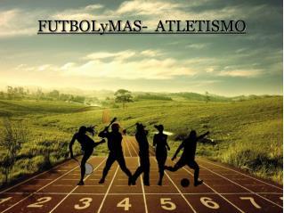 FUTBOLyMAS- ATLETISMO