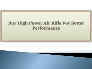 Buy High Power Air Rifle For Better Performance