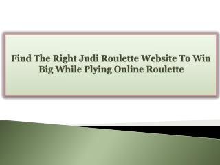 Find The Right Judi Roulette Website To Win Big While Plying Online Roulette