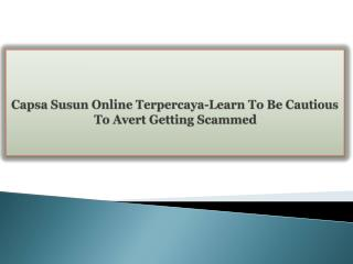 Capsa Susun Online Terpercaya-Learn To Be Cautious To Avert Getting Scammed