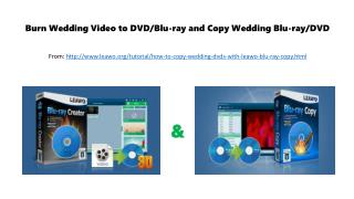Burn wedding video to dvd or blu ray and copy wedding blu ray or dvd
