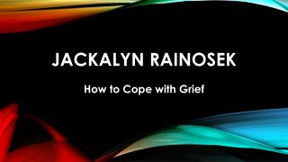 Jackalyn Rainosek - How to Cope with Grief