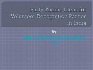 Few Ideas for Volunteer Recognition Parties in India