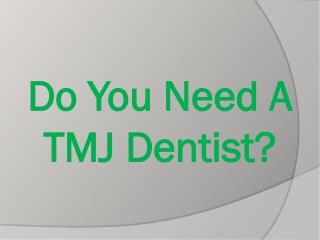 Do You Need A TMJ Dentist?