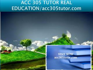 ACC 305 TUTOR REAL EDUCATION/acc305tutor.com