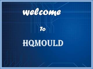 HQMOULD - A Professional Specialized Mould Manufacturer