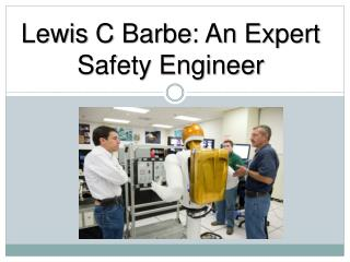 Lewis C Barbe - Expert Safety Engineer