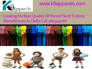 Looking for best quality of round neck t-shirts manufacturer in Delhi call 9811324066