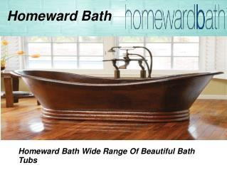 Homeward Bath - Providing Wonderful Bathing Experiences