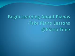 Begin Learning About Pianos -Take Piano Lessons.pdf