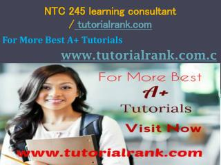 NTC 245 learning consultant / tutorialrank.com
