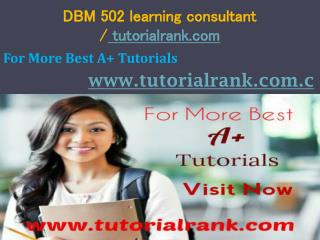 DBM 502 learning consultant / tutorialrank.com