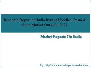 Research Report on India Instant Noodles, Pasta & Soup Market Outlook, 2021