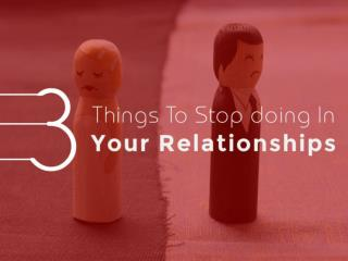 3 Things To Stop doing In Your Relationships