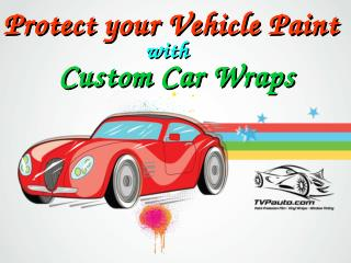 Protect Your Vehicle Paint With Custom Car Wraps