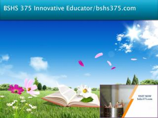 BSHS 375 Innovative Educator/bshs375.com