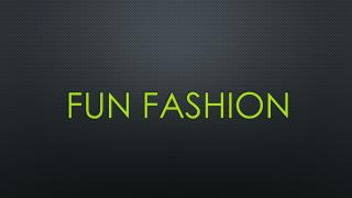 Fun Fashion