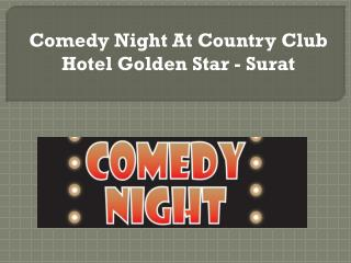 Comedy Night At Country Club Hotel Golden Star - Surat
