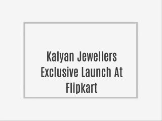 Kalyan Jewellers Exclusive Launch At Flipkart