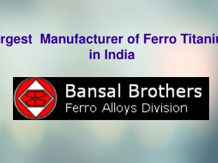 Largest  Manufacturer of Ferro Titanium in India