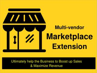 Boost up Sales & Maximize Revenue in your Online Business With Multi vendor Marketplace Extension