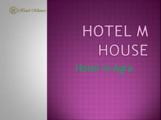 Hotel M House | Budget Hotel in Agra