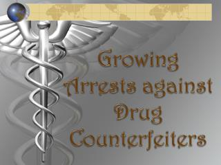 Growing Arrests against Drug Counterfeiters