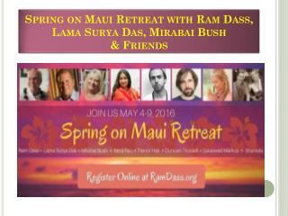 Spring on Maui Retreat with Ram Dass, Lama Surya Das, Mirabai Bush & Friends