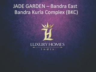Jade Garden Bandra East ppt Call on  91 8879387111