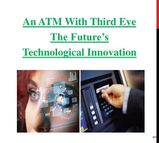 An ATM With Third Eye  The Future's Technological Innovation