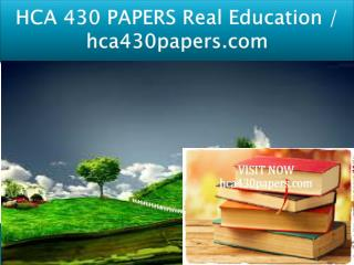 HCA 430 PAPERS Real Education / hca430papers.com
