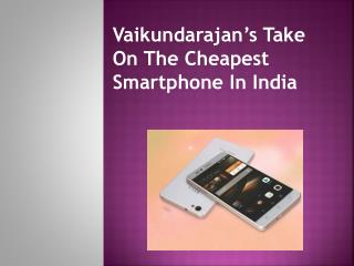 Vaikundarajan's Take On The Cheapest Smartphone In India