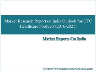 Market Research Report on India Outlook for OTC Healthcare Products [2016-2021]