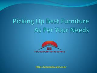 Picking Up Best Furniture As Per Your Needs