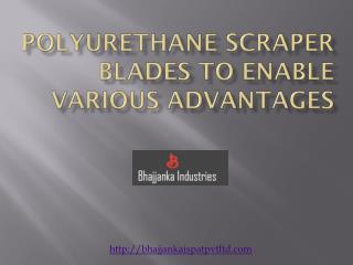Polyurethane Scraper Blades To Enable Various Advantages