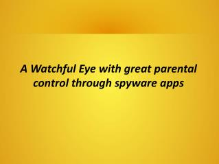 A Watchful Eye with great parental control through spyware apps
