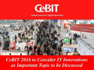 CeBIT 2016 to Consider IT Innovations as Important Topic to be Discussed