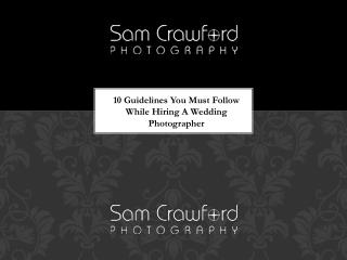 10 Guidelines You Must Follow While Hiring A Wedding Photographer