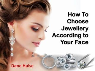 Dane Hulse - How To Choose Jewelry According to Your Face