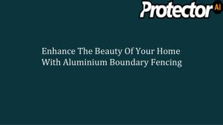 Enhance The Beauty Of Your Home With Aluminium Boundary Fencing