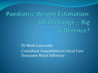 Paediatric Weight Estimation: Small change   Big Difference