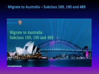 Migrate to Australia – Subclass 189, 190 and 489