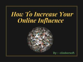 How to increase you online Influence??
